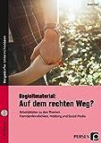 Begleitmaterial: Auf dem rechten Weg?: Arbeitsblätter zu den Themen Fremdenfeindlichkeit, Mobbing und Social Media (7. bis 10. Klasse) (Bergedorfer Lesezeichen)