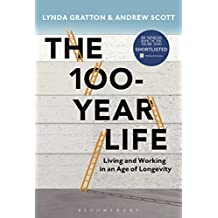 The 100-Year Life: Living and Working in an Age of Longevity (English Edition)