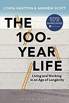 The 100-Year Life: Living and Working in an Age of Longevity by [Gratton, Lynda, Scott, Andrew]