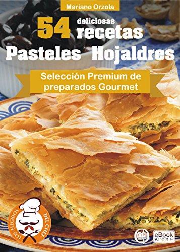 54 DELICIOSAS RECETAS - PASTELES HOJALDRES: Selección Premium de preparados Gourmet (Colección Los Elegidos del Chef nº 4) por Mariano Orzola