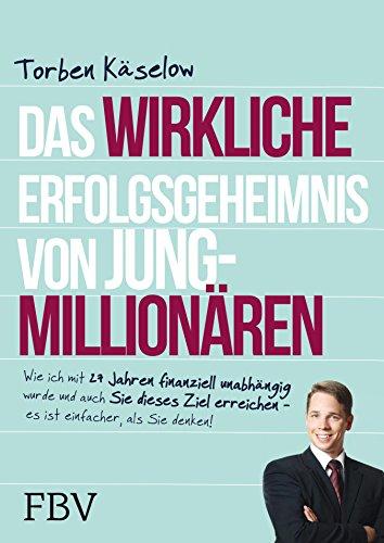 Das wirkliche Erfolgsgeheimnis von Jung-Millionären: Wie ich mit 27 Jahren finanziell unabhängig wurde und auch Sie dieses Ziel erreichen - es ist einfacher, als Sie denken! (Als D Z)
