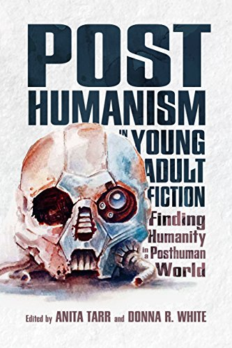 Posthumanism in Young Adult Fiction: Finding Humanity in a Posthuman World (Children's Literature Association Series)
