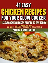 41 Easy Chicken Recipes For Your Slow Cooker - Slow Cooker Chicken Recipes To Try Today (Easy Dinner Recipes - The Chicken Slow cooker Recipes Collection Book 5) (English Edition)