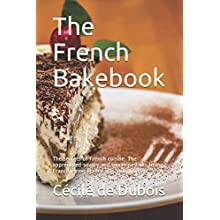 The French Bakebook: The secrets of French cuisine. The appreciated savory and sweet pastries from France. Bring France into your kitchen