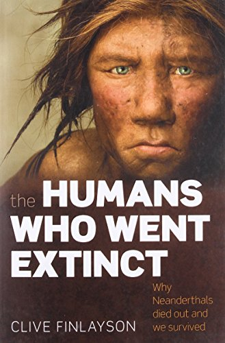 The Humans Who Went Extinct: Why Neanderthals died out and we survived por Clive Finlayson