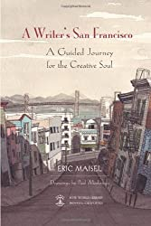 A Writer's San Francisco: A Guided Journey for the Creative Soul by Ph.D. Eric Maisel (2006-09-06)