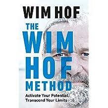 The Wim Hof Method: Activate Your Potential, Transcend Your Limits