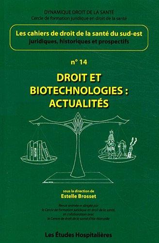 Les cahiers de droit de la Santé du Sud-Est, N° 14 : Droit et biotechnologies : actualités