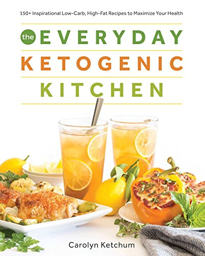 The Everyday Ketogenic Kitchen: With More Than 150 Inspirational Low-Carb, High-Fat Recipes to Maximize Your Health por Carolyn Ketchum