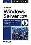 Microsoft Windows Server 2019 - Das Handbuch: Von der Planung und Migration bis zur Konfiguration und Verwaltung