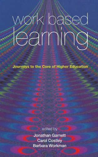 Work Based Learning: Journeys to the Core of Higher Education (Management, Policy & Education)