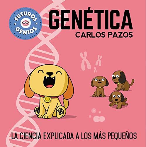 Genética (Futuros Genios): La ciencia explicada a los más pequeños (Pequeños creativos) por Carlos Pazos