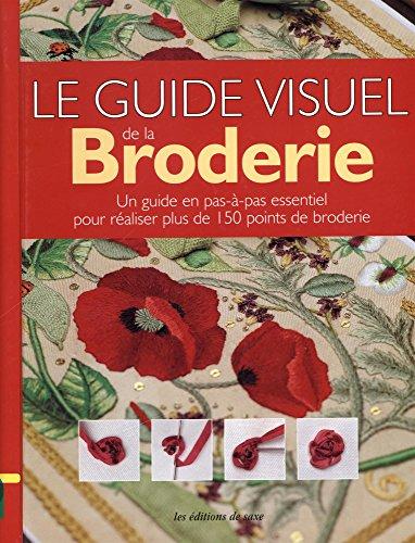 Guide visuel de la broderie : Un guide en pas-à-pas essentiel pour réaliser plus de 150 points de broderie par Collectif