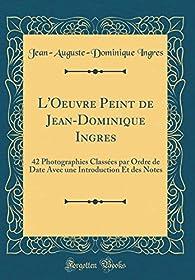 L'Oeuvre Peint de Jean-Dominique Ingres par Jean-Auguste-Dominique Ingres