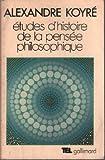 Études d'histoire de la pensée philosophique - Editions Gallimard - 08/12/1971
