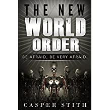 The New World Order: Be Afraid, Be Very Afraid (What The New World Order Means to You!) (Illuminati Secrets Book 1) (English Edition)