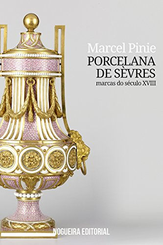 French Art Pottery (Porcelana de Sèvres - Marcas do século XVIII (Portuguese Edition))