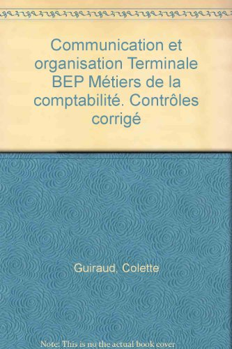 Communication et organisation Terminale BEP Métiers de la comptabilité. Contrôles corrigé par Colette Guiraud