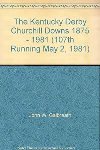 The Kentucky Derby Churchill Downs 1875 - 1981 (107th Running May 2, 1981) (Churchill Derby Downs)