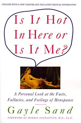 Is It Hot in Here or Is It Me?: Personal Look at the Facts, Fallacies, and Feelings of Menopause, a by Gayle Sand (1-May-1994) Paperback