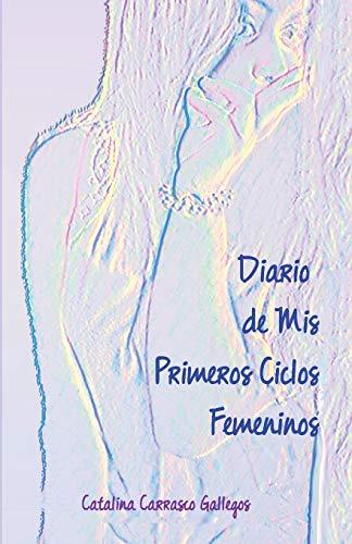 Diario de Mis Primeros Ciclos Femeninos por Catalina Carrasco Gallegos