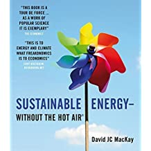 Sustainable Energy - Without the Hot Air 1st edition by MacKay, David JC (2009) Paperback