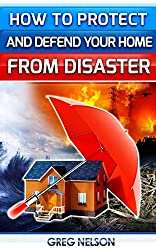 How To Protect and Defend Your Home From Disaster (English Edition)
