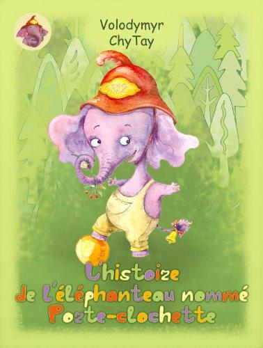 Couverture du livre L'HISTOIRE DE L'ÉLÉPHANTEAU NOMMÉ PORTE-CLOCHETTE (L'histoire de l'éléphanteau nommé porte-clochette )
