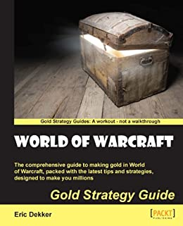 World of Warcraft Gold Strategy Guide by [Dekker, Eric]