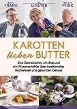 Karotten lieben Butter: Eine Sterneköchin, ein Arzt und ein Wissenschaftler über traditionelles Kochwissen und gesunden Genuss - Gunter Frank, Léa Linster, Michael Wink