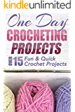 One Day Crocheting Projects: Over 15 Fun & Quick Crochet Projects (crochet patterns, crochet beginners, crocheting, knitting, cross-stitching, one day ... afghan, afghan patterns) (English Edition)