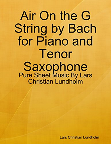 Air On the G String by Bach for Piano and Tenor Saxophone - Pure Sheet Music By Lars Christian Lundholm (English Edition) -