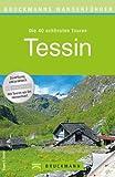 Wanderführer Tessin: Die 40 schönsten Touren zum Wandern rund um Ascona, Lugano, Locarno am Lago Maggiore, San Carlo und Bellinzona, mit Wanderkarte und GPS-Daten zum Download