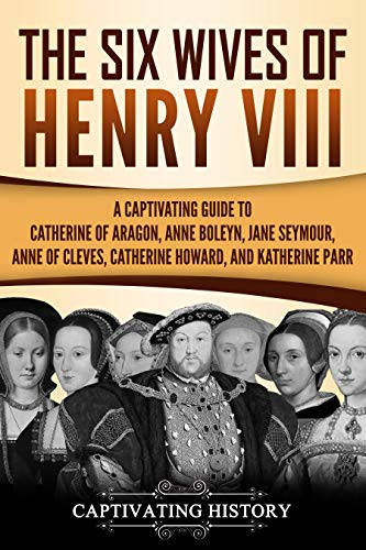 The Six Wives of Henry VIII: A Captivating Guide to Catherine of Aragon, Anne Boleyn, Jane Seymour, Anne of Cleves, Catherine Howard, and Katherine Parr (English Edition) por Captivating History