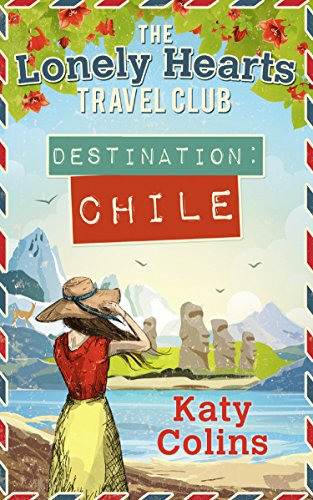 Destination Chile (The Lonely Hearts Travel Club, Book 3) (English Edition) von [Colins, Katy]