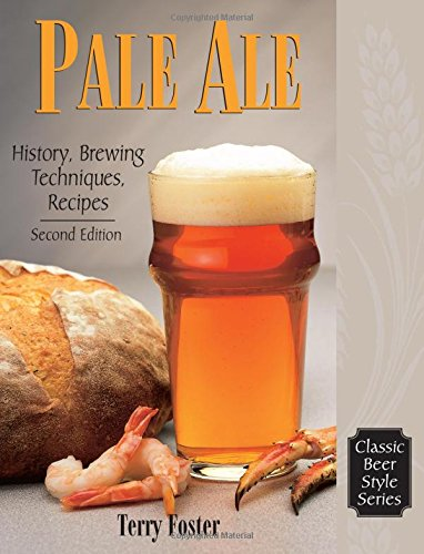Pale Ale: History, Brewing, Techniques, Recipes (Classic Beer Style)