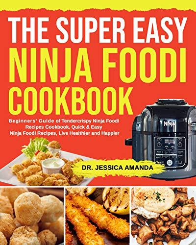 The Super Easy Ninja Foodi Cookbook: Beginners' Guide of Tendercrispy Ninja Foodi Recipes Cookbook, Quick & Easy Ninja Foodi Recipes, Live Healthier and Happier (English Edition)