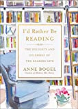 #8: I'd Rather Be Reading: The Delights and Dilemmas of the Reading Life
