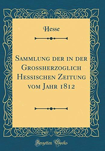 Sammlung der in der Großherzoglich Hessischen Zeitung vom Jahr 1812 (Classic Reprint) -