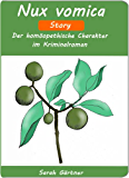 Nux vomica - Story - Der homöopathische Charakter im Kriminalroman (Eklig, boshaft und gereizt. Leicht beleidigt. Will nicht berührt werden. Trinkt literweise Kaffee und wird reizbar dadurch)