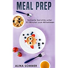 Meal Prep: Schnelle Gerichte unter 30 Minuten zum Mitnehmen