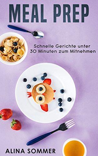 Große Speisekammer Ziehen (Meal Prep: Schnelle Gerichte unter 30 Minuten zum Mitnehmen)