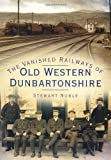 By Stewart Noble The Vanished Railways of Old Western Dunbartonshire (Britains Railways/Old Photos) [Paperback]