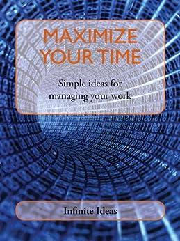 Maximize your time von [Ideas, Infinite]