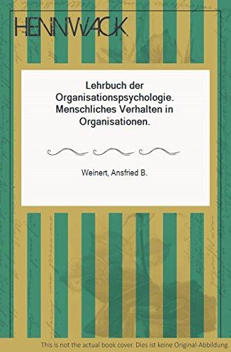 Lehrbuch der Organisationspsychologie. Menschliches Verhalten in Organisationen
