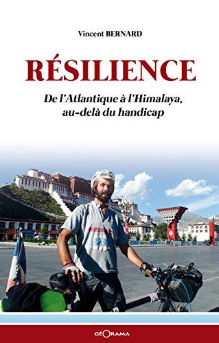 Résilience: De l'Atlantique à l'Himalaya, au-delà du handicap (RECITS) par Vincent Bernard