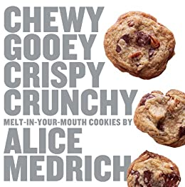 Chewy Gooey Crispy Crunchy Melt-in-Your-Mouth Cookies by Alice Medrich (English Edition) von [Medrich, Alice]