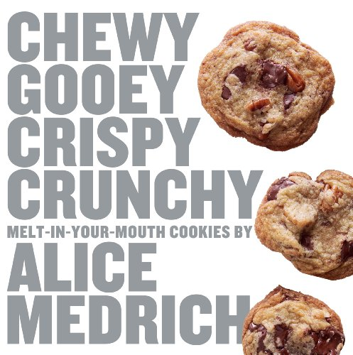 Chewy Gooey Crispy Crunchy Melt-in-Your-Mouth Cookies by Alice Medrich (English Edition) - Chewy Dolce