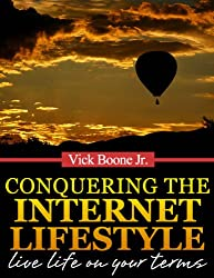 Conquering The Internet Lifestyle: Live Life on Your Terms (English Edition)