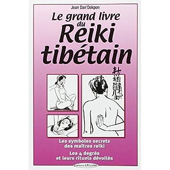 Le Grand Livre du Reiki tibetain - les symboles des maîtres reiki, les 4 degrés et leurs rituels
